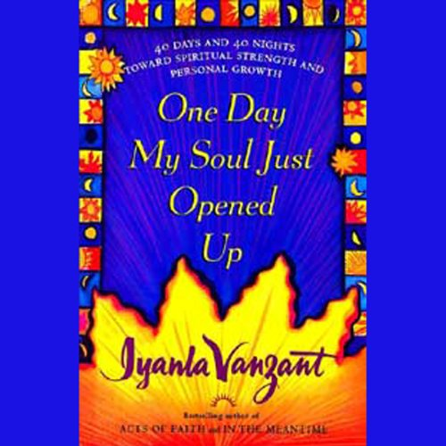 One Day My Soul Just Opened Up: Working Toward Spiritual Strength and Personal Growth Audiobook [Free Download by Trial] thumbnail