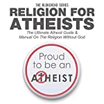 Religion for Atheists: The Ultimate Atheist Guide & Manual on the Religion Without God (The Blokehead Success Series)    The Blokehead