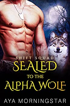 SEALED To The Alpha Wolf (SHIFT Squad Book 1) by [Morningstar, Aya]