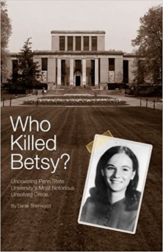 Who Killed Betsy?: Uncovering Penn State University's Most