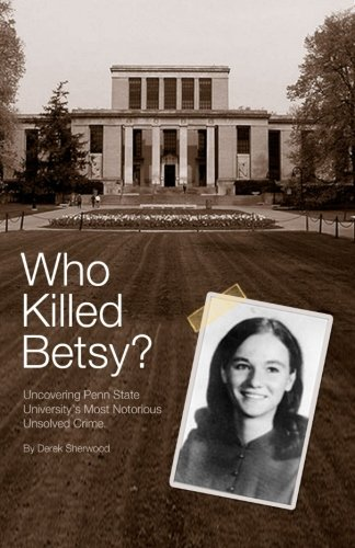 Who Killed Betsy?: Uncovering Penn State University's Most Notorious Unsolved Crime ebook
