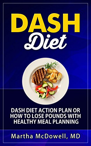 Dash Diet - Dash Diet Action Plan or How to Lose Pounds with Healthy Meal Planning: Dash Diet Weight Loss Solution,Dash Diet Cookbook,Dash Diet Health ... Pounds in 10 Days (Weight Loss Diet Book 4)