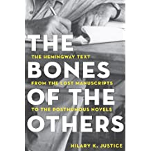The Bones of the Others: The Hemingway Text from the Lost Manuscripts to the Posthumous Novels
