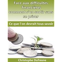 Face aux difficultés financières comment s'en sortir sans se priver : Ce que l'on devrait tous savoir (Finances et économiser) (French Edition)