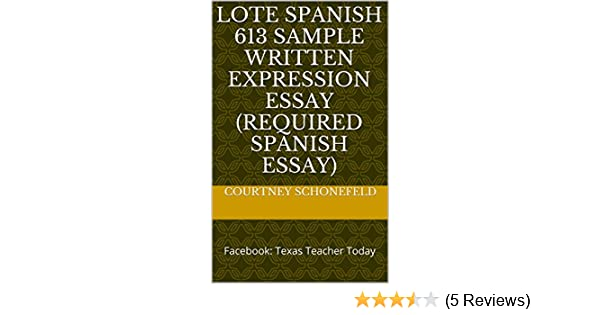 Topics For A Proposal Essay Amazoncom Lote Spanish  Sample Written Expression Essay Required Spanish  Essay Facebook Texas Teacher Today Spanish Edition Ebook Courtney  Essay Proposal Outline also Essay Thesis Statement Generator Amazoncom Lote Spanish  Sample Written Expression Essay  Essays For High School Students To Read