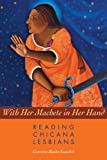 With Her Machete in Her Hand: Reading Chicana Lesbians (Chicana Matters), Catriona Rueda Esquibel, 0292712758