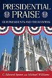 Presidential Praise, C. Edward Spann and Michael E. Williams, 0881461172