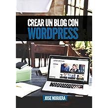 Crear un blog con Wordpress: La guía definitiva para la creación de webs profesionales con Wordpress (Ingresos pasivos con blogs nº 3) (Spanish Edition)