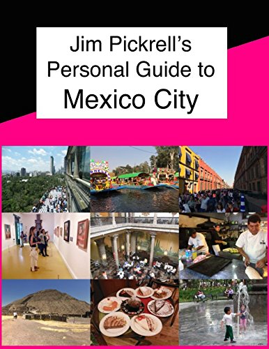 Download Jim Pickrell's Personal Guide to Mexico City: 185 color photos, with, history, hotel, restaurant, museum and attraction reviews (Mexico City Travel Guide) pdf epub