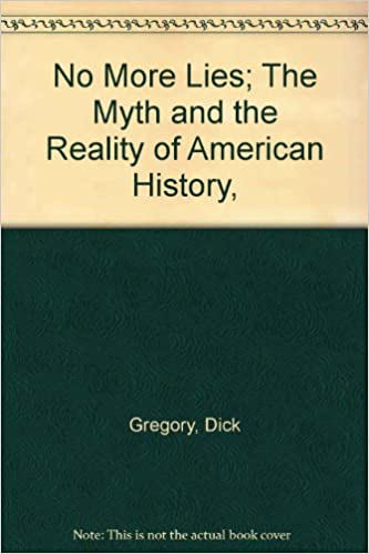 No More Lies; The Myth And The Reality Of American History ...