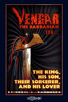 The King, His Son, Their Sorcerer and His Lover (Vengar the Barbarian Book 1) by [Randolph, Chris J.]