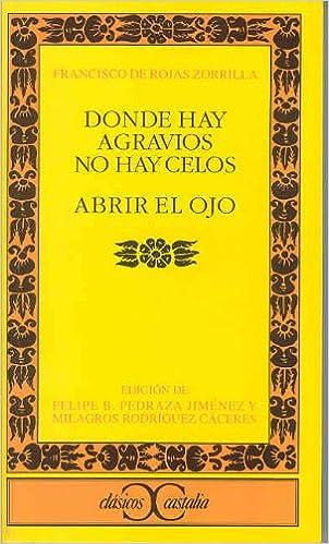 Donde Hay Agravios No Hay Celos: Abrir El Ojo (Clasicos Castalia) (Spanish Edition): ROJAS ZORRILLA: 9788497401395: Amazon.com: Books