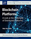 Blockchain Platforms: A Look at the Underbelly of Distributed Platforms (Synthesis Lectures on Computer Science)