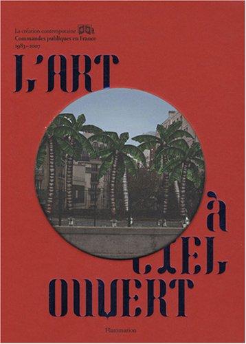L'art à ciel ouvert : Commandes publiques en France 1983-2007