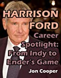 Harrison Ford Career Spotlight: From Indy to Ender s Game