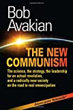 THE NEW COMMUNISM: The science, the strategy, the leadership for an actual revolution, and a radically new society on the road to real emancipation