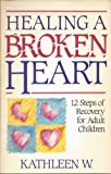 Healing a Broken Heart : Twelve Steps for Recovery for Adult Children, Welsh, Kathleen W., 0932194656