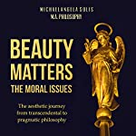 Beauty Matters: The Moral Issues | Solis Michael Angela