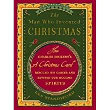 The Man Who Invented Christmas How Charles Dickenss A Christmas Carol Rescued His Career And Revived Our Holiday Spirits The Man Who Invented Christmas