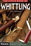 The Little Book of Whittling: Passing Time on the Trail, on the Porch, and Under the Stars (Woodcarving Illustrated Books) (Fox Chapel Publishing) Instructions for 18 Down-Home Style Projects