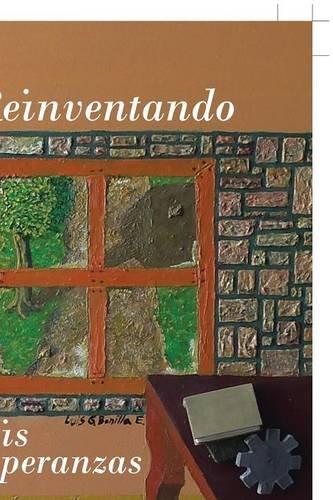 Descargar Libro Reinventando Mis Esperanzas Luis Gerardo Bonilla Espinosa