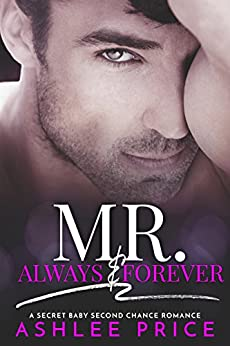 Mr. Always & Forever: A Secret Baby Second Chance Romance by [Price, Ashlee]