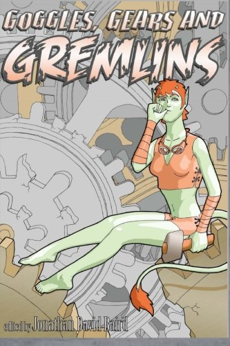 Goggles, Gears, and Gremlins: A SteamGoth Anthology