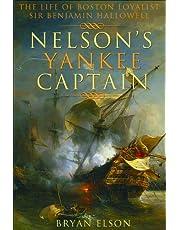 Nelson's Yankee Captain: The Life of Boston Loyalist Sir Benjamin Hallowell