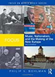 Music, Nationalism, and the Making of the New Europe, Philip V. Bohlman, 0415960649