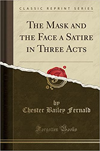 The Mask And The Face A Satire In Three Acts Classic Reprint