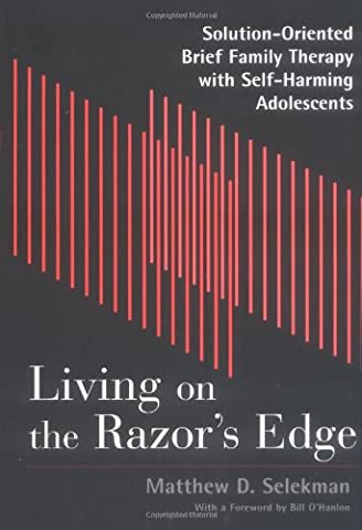 Living on the Razor's Edge: Solution Oriented Brief Family Therapy with Self Harming Adolescents (Norton Professional (Norton On Archives)
