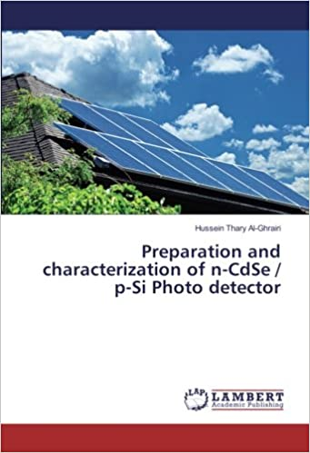 Preparation and characterization of n-CdSe / p-Si Photo detector: Hussein Thary Al-Ghrairi: 9786202024365: Amazon.com: Books