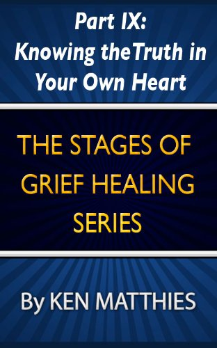 Part IX: Knowing the Truth in Your Own Heart (The Stages of Grief Healing Book 9)
