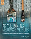 img - for Acrylic Painting Mediums and Methods: A Contemporary Guide to Materials, Techniques, and Applications book / textbook / text book
