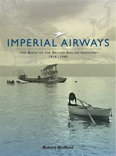 Imperial Airways: The Birth of the British Airline Industry 1914-1940 1st (first) Edition by Robert Bluffield published by Classic Publications (2009)