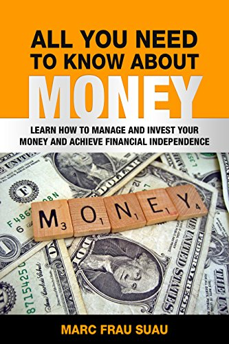 Download for free All you need to know about Money: Learn how to manage and invest your money and achieve financial independence