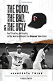 The Good, the Bad, and the Ugly: Minnesota Twins, Steve Aschburner, 1600780768