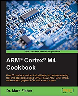 ARM® Cortex® M4 Cookbook: Over 50 hands-on recipes that will