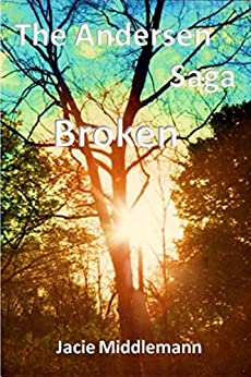 The Andersen Saga - Broken (The Andersens Book 3) by [Middlemann, Jacie]