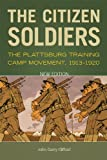 The Citizen Soldiers : The Plattsburg Training Camp Movement, 1913-1920, Clifford, John Garry, 0813154073