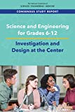 Science and Engineering for Grades 6-12: Investigation and Design at the Center
