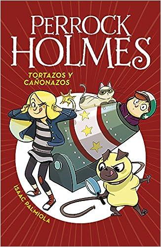 Perrock Holmes 4. Tortazos y cañonazos: Isaac Palmiola: 9788490436295: Amazon.com: Books