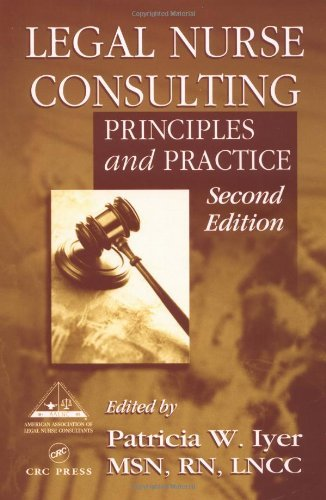 Legal Nurse Consulting  Principles And Practices 2Nd  Second  Edition