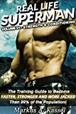 img - for Real Life Superman: the Training Guide to Become Faster, Stronger and More Jacked than 99% of the Population: Volume 01: Strength & Conditioning book / textbook / text book