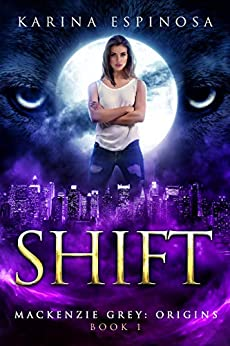 SHIFT (Mackenzie Grey: Origins Book 1) by [Espinosa, Karina]