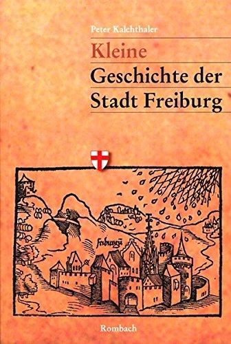 Kleine Geschichte der Stadt Freiburg: Eine kommentierte Chronik Taschenbuch – 1. Mai 2004 Peter Kalchthaler 3793093956 MAK_MNT_9783793093954 Geschichte / Sonstiges