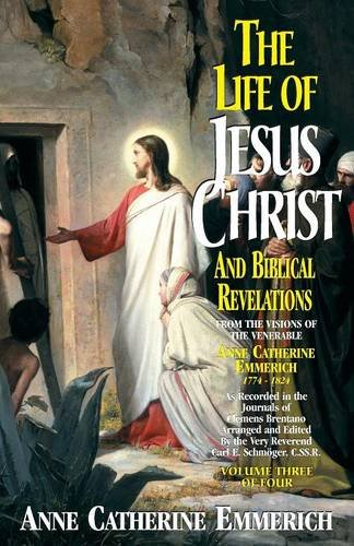 The Life of Jesus Christ and Biblical Revelations (Volume 3): From the Visions of Blessed Anne Catherine Emmerich ebook