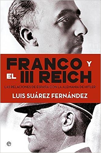 Franco Y El III Reich (Historia): Amazon.es: Suárez Fernández, Luis: Libros