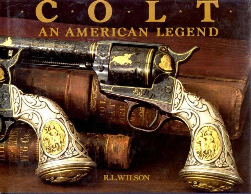 Colt, an American legend: The official history of Colt firearms from 1836 to the present