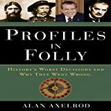 Front cover for the book Profiles in Folly: History's Worst Decisions and Why They Went Wrong by Alan Axelrod